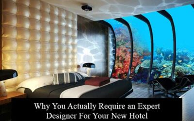 Why You Actually Require an Expert Designer For Your New Hotel