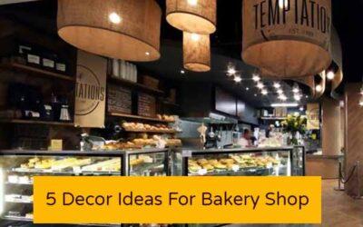 5 Decor Ideas For Bakery Shop