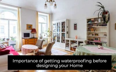 Importance Of Getting Waterproofing Before Designing Your Home